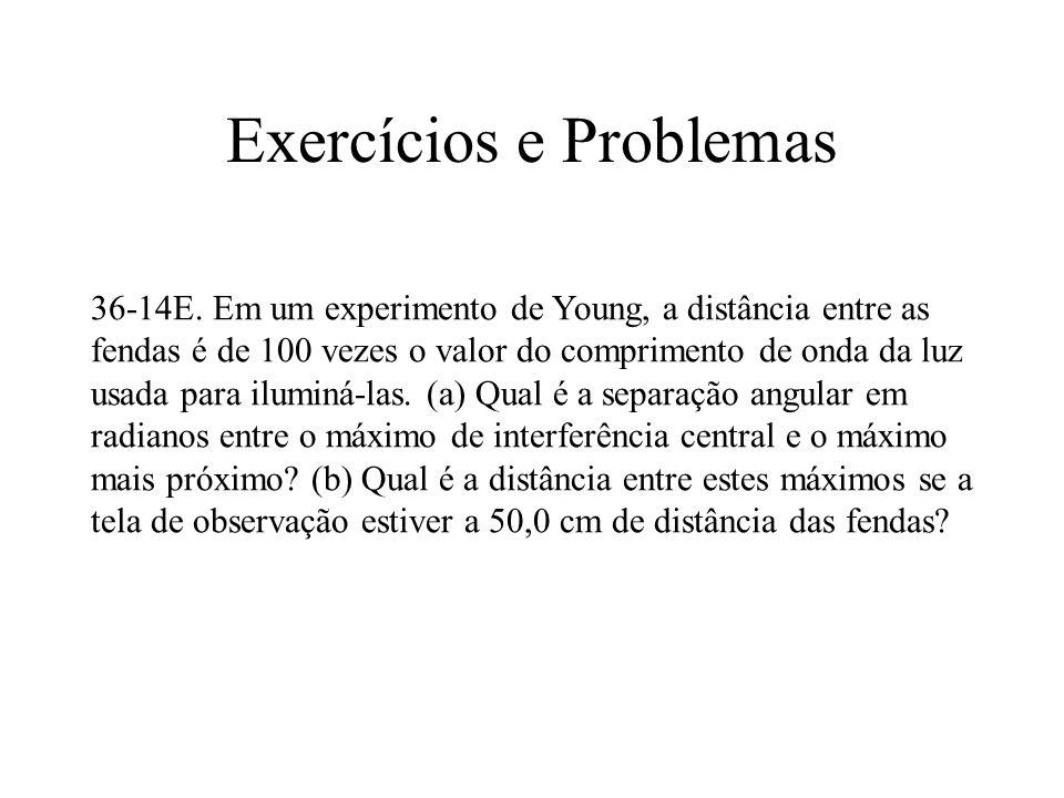 Exercícios e Problemas 36-14E. Em um experimento de Young, a distância entre as fendas é de 100 vezes o valor do comprimento de onda da luz usada para