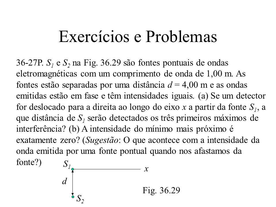 Exercícios e Problemas 36-27P. S 1 e S 2 na Fig. 36.29 são fontes pontuais de ondas eletromagnéticas com um comprimento de onda de 1,00 m. As fontes e