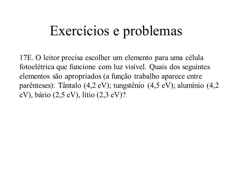 Exercícios e problemas 17E. O leitor precisa escolher um elemento para uma célula fotoelétrica que funcione com luz visível. Quais dos seguintes eleme