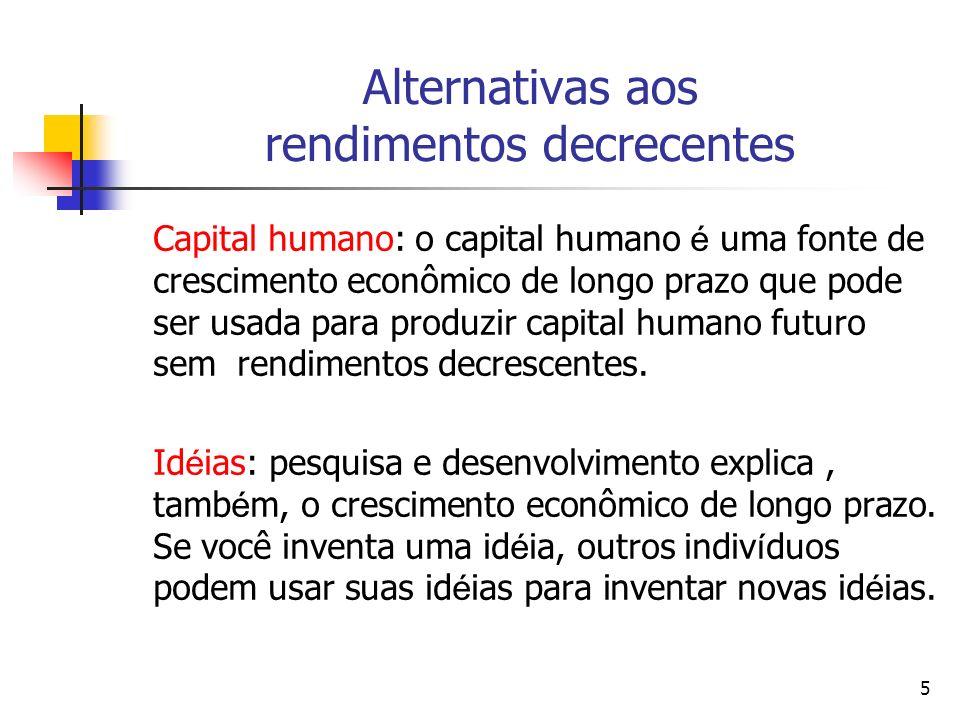 5 Alternativas aos rendimentos decrecentes Capital humano: o capital humano é uma fonte de crescimento econômico de longo prazo que pode ser usada par