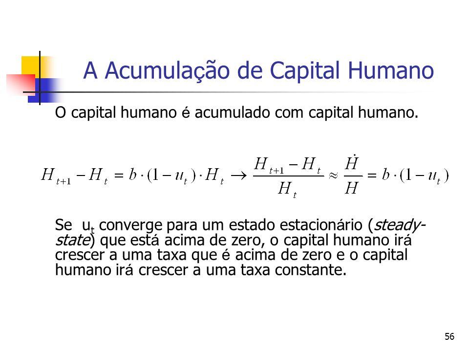 56 A Acumula ç ão de Capital Humano O capital humano é acumulado com capital humano. Se u t converge para um estado estacion á rio (steady- state) que