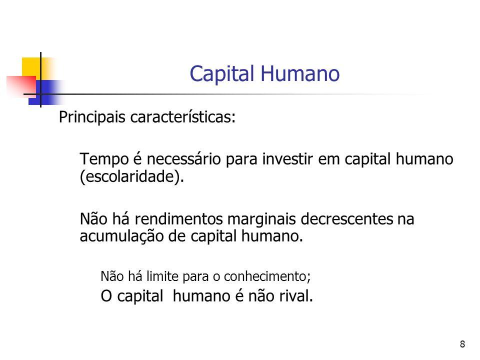 8 Capital Humano Principais características: Tempo é necessário para investir em capital humano (escolaridade). Não há rendimentos marginais decrescen