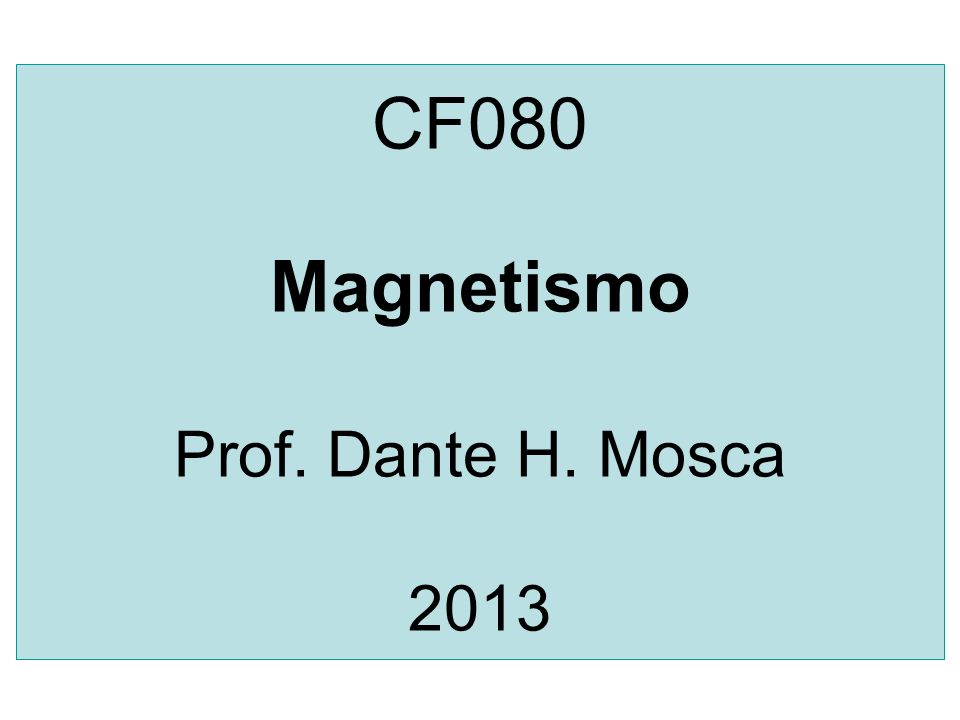 CF080 Magnetismo Prof. Dante H. Mosca 2013