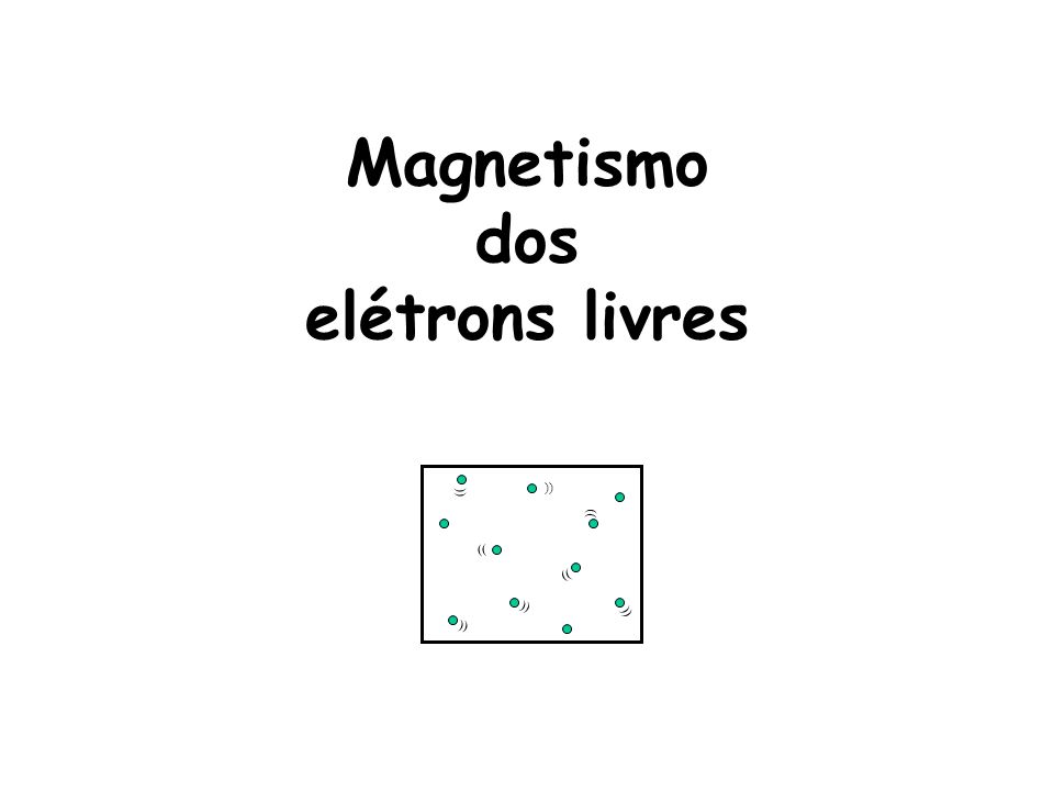 Magnetismo dos elétrons livres ))