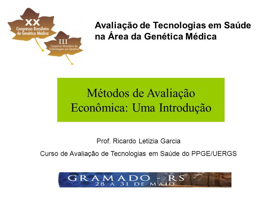 Avaliação de Tecnologias em Saúde na Área da Genética Médica Prof. Ricardo Letizia Garcia Curso de Avaliação de Tecnologias em Saúde do PPGE/UERGS Mét