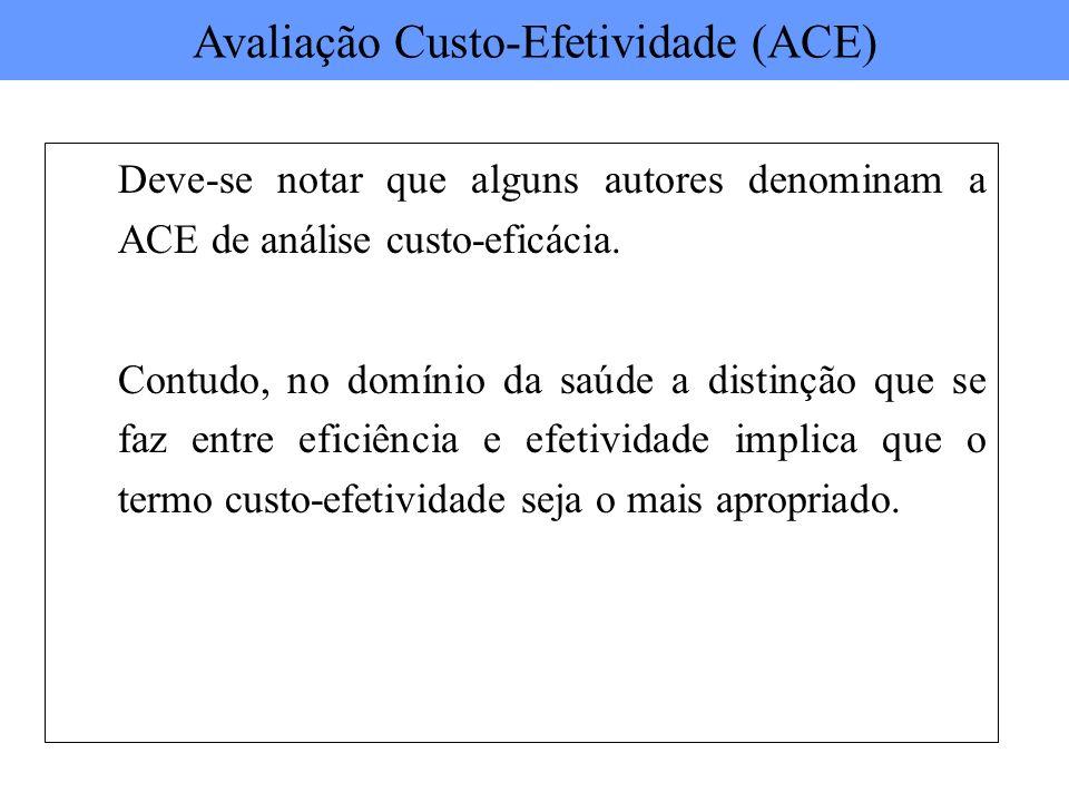 Deve-se notar que alguns autores denominam a ACE de análise custo-eficácia. Contudo, no domínio da saúde a distinção que se faz entre eficiência e efe