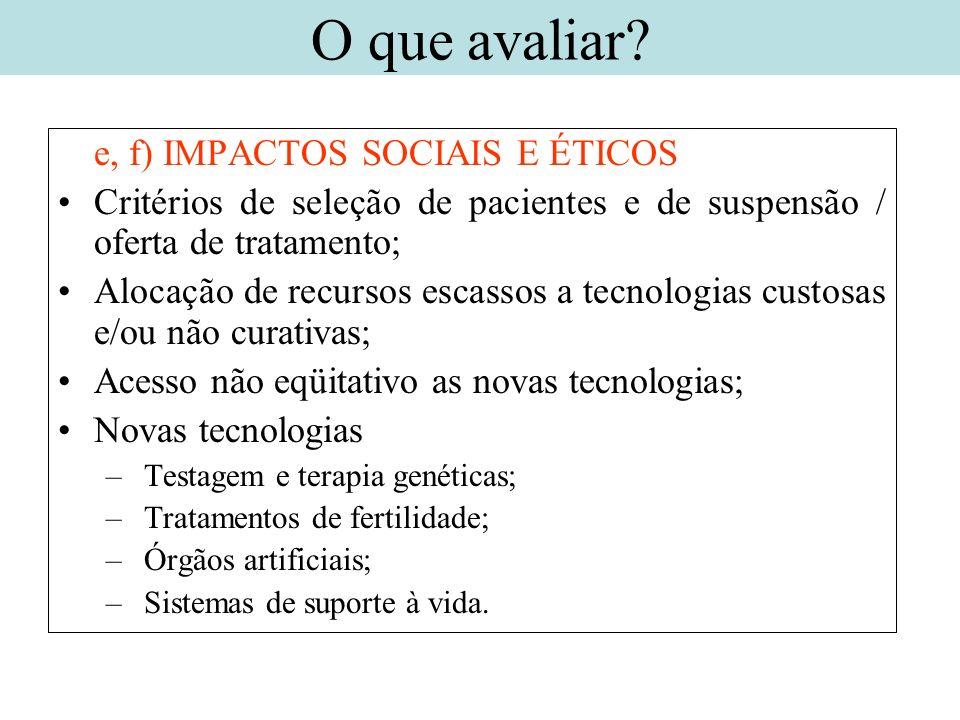 e, f) IMPACTOS SOCIAIS E ÉTICOS Critérios de seleção de pacientes e de suspensão / oferta de tratamento; Alocação de recursos escassos a tecnologias c