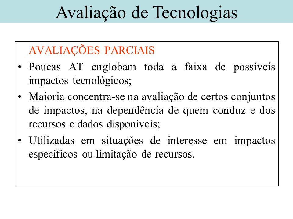 AVALIAÇÕES PARCIAIS Poucas AT englobam toda a faixa de possíveis impactos tecnológicos; Maioria concentra-se na avaliação de certos conjuntos de impac