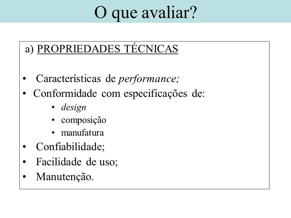 a) PROPRIEDADES TÉCNICAS Características de performance; Conformidade com especificações de: design composição manufatura Confiabilidade; Facilidade d