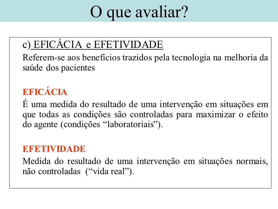 c) EFICÁCIA e EFETIVIDADE Referem-se aos benefícios trazidos pela tecnologia na melhoria da saúde dos pacientes EFICÁCIA É uma medida do resultado de