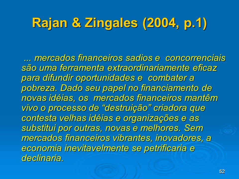 52 Rajan & Zingales (2004, p.1)... mercados financeiros sadios e concorrenciais são uma ferramenta extraordinariamente eficaz para difundir oportunida