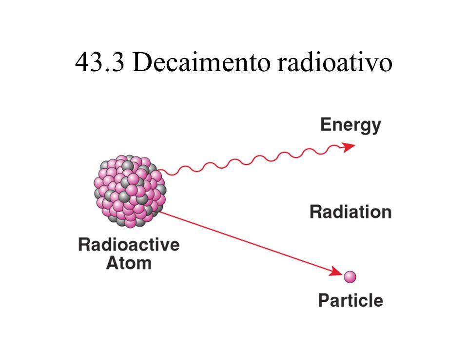43.3 Decaimento radioativo
