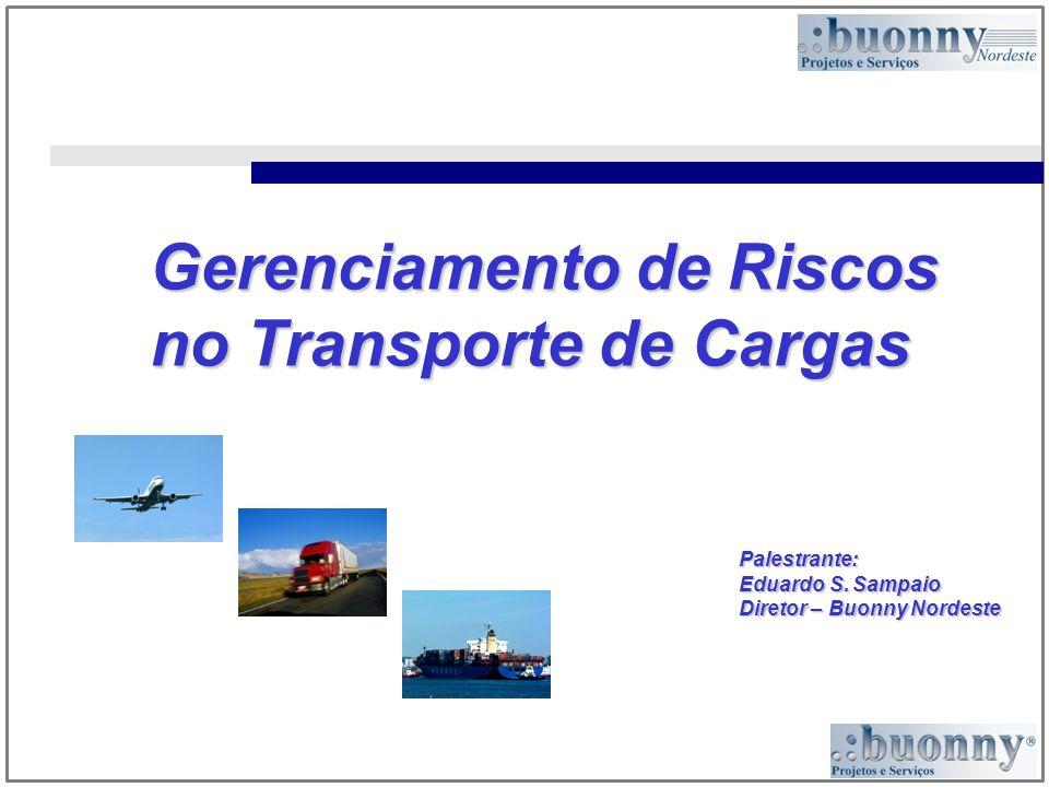 Gerenciamento de Riscos no Transporte de Cargas Palestrante: Eduardo S. Sampaio Diretor – Buonny Nordeste