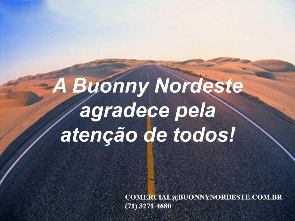 A Buonny Nordeste agradece pela atenção de todos! COMERCIAL@BUONNYNORDESTE.COM.BR (71) 3271-4680