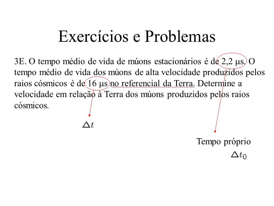 Exercícios e Problemas 3E.O tempo médio de vida de múons estacionários é de 2,2 s.