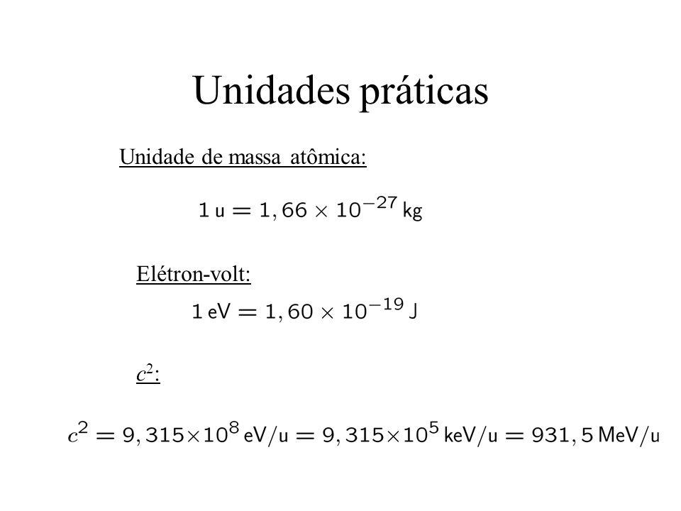 Unidades práticas Unidade de massa atômica: Elétron-volt: c2:c2:
