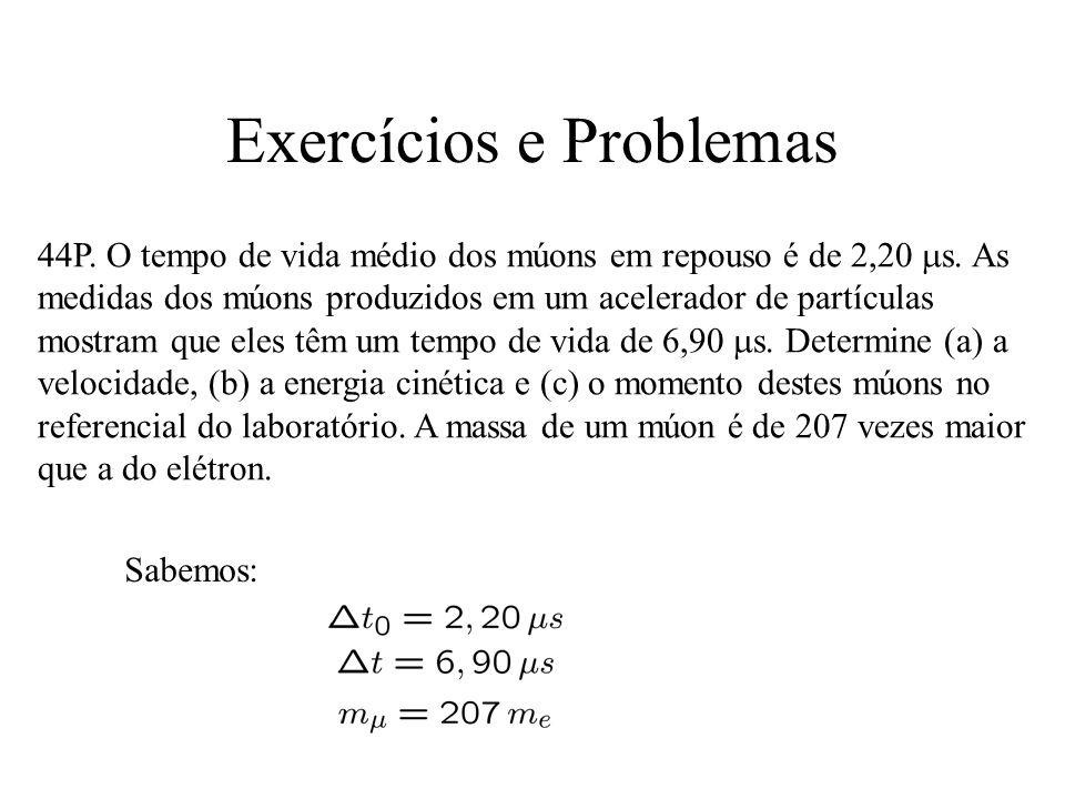 Exercícios e Problemas 44P.O tempo de vida médio dos múons em repouso é de 2,20 s.