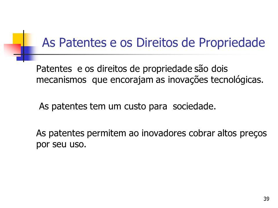 39 As Patentes e os Direitos de Propriedade Patentes e os direitos de propriedade são dois mecanismos que encorajam as inovações tecnológicas. As pate