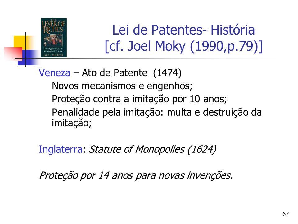 67 Lei de Patentes- História [cf. Joel Moky (1990,p.79)] Veneza – Ato de Patente (1474) Novos mecanismos e engenhos; Proteção contra a imitação por 10