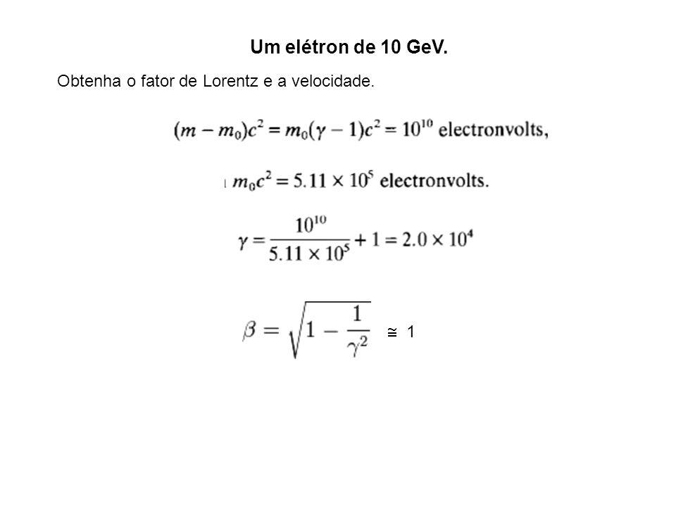 Um elétron de 10 GeV. Obtenha o fator de Lorentz e a velocidade. 1