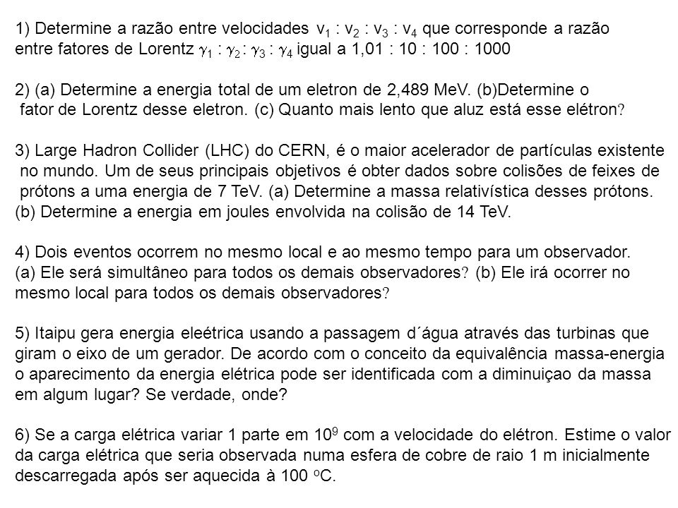 1) Determine a razão entre velocidades v 1 : v 2 : v 3 : v 4 que corresponde a razão entre fatores de Lorentz 1 : : 3 : 4 igual a 1,01 : 10 : 100 : 10