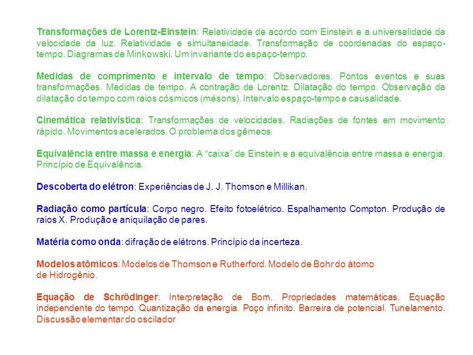 Transformações de Lorentz-Einstein: Relatividade de acordo com Einstein e a universalidade da velocidade da luz. Relatividade e simultaneidade. Transf