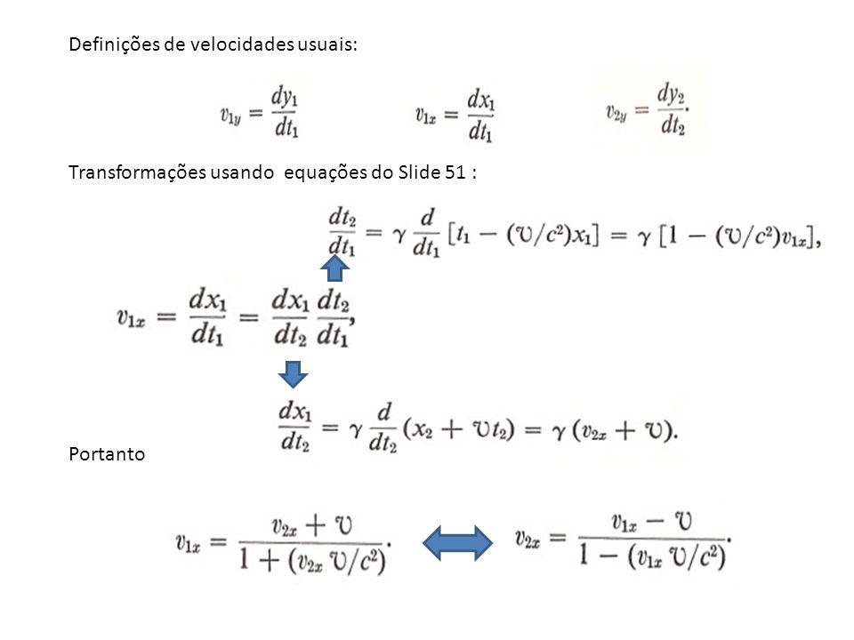 Definições de velocidades usuais: Transformações usando equações do Slide 51 : Portanto