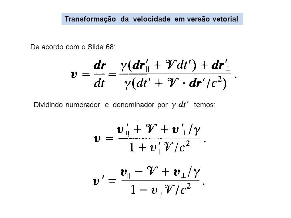 Transformação da velocidade em versão vetorial De acordo com o Slide 68: Dividindo numerador e denominador por temos: