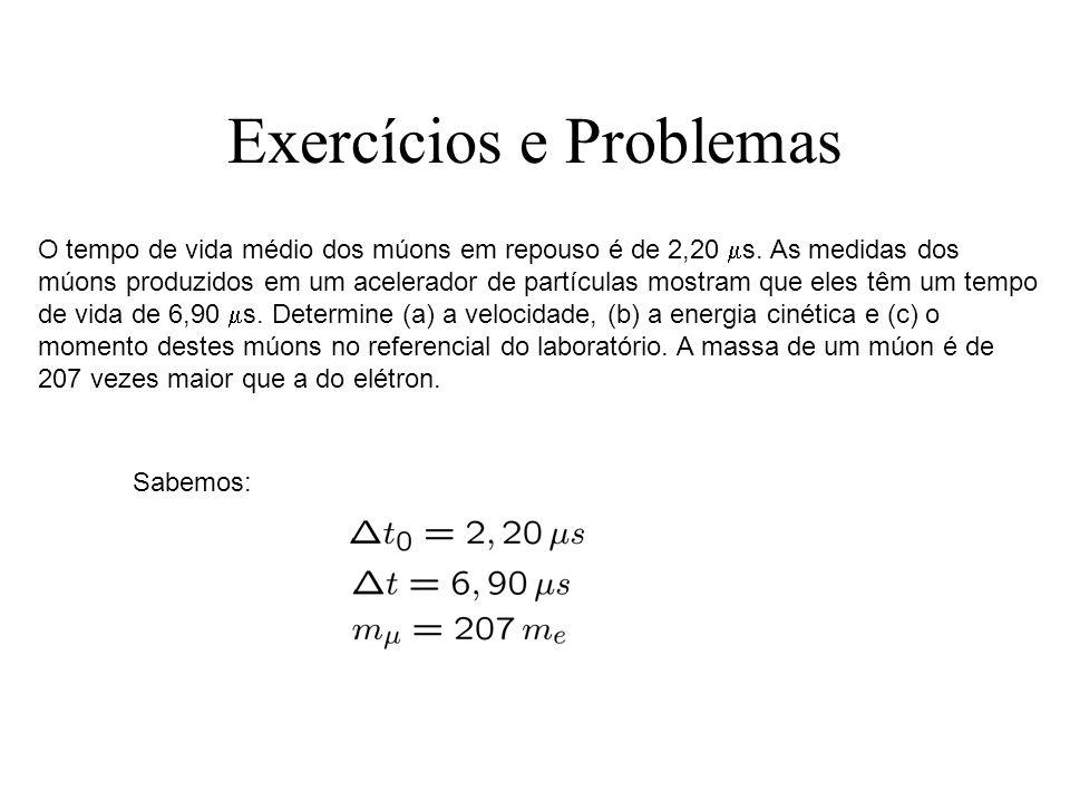 Exercícios e Problemas O tempo de vida médio dos múons em repouso é de 2,20 s. As medidas dos múons produzidos em um acelerador de partículas mostram