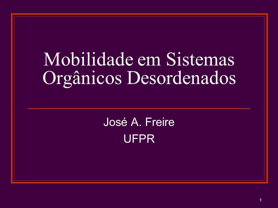 1 Mobilidade em Sistemas Orgânicos Desordenados José A. Freire UFPR