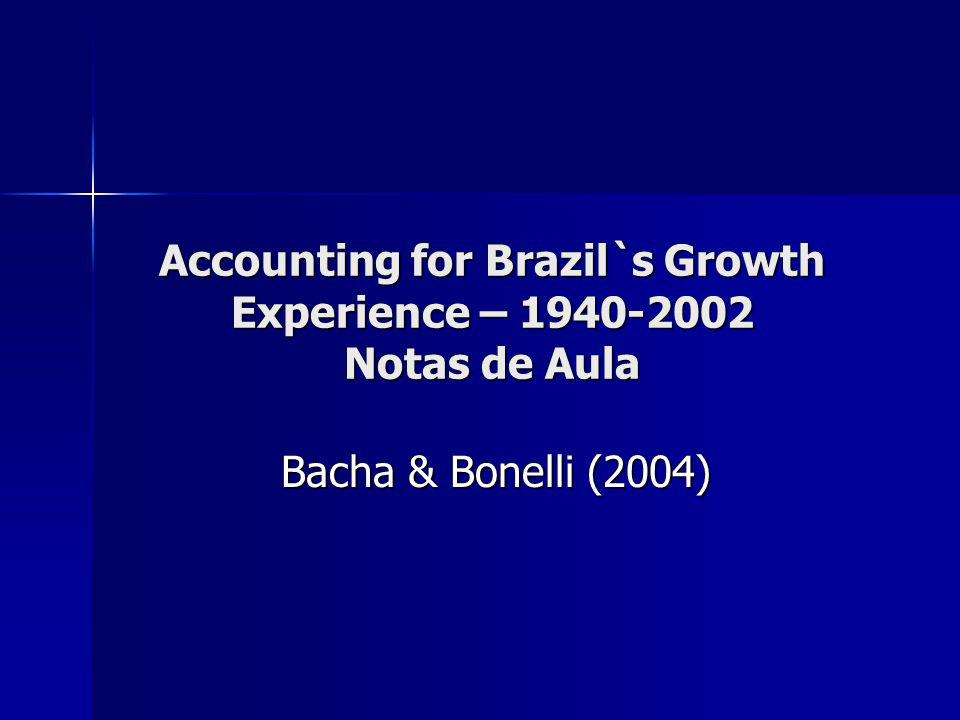 Accounting for Brazil`s Growth Experience – 1940-2002 Notas de Aula Bacha & Bonelli (2004)
