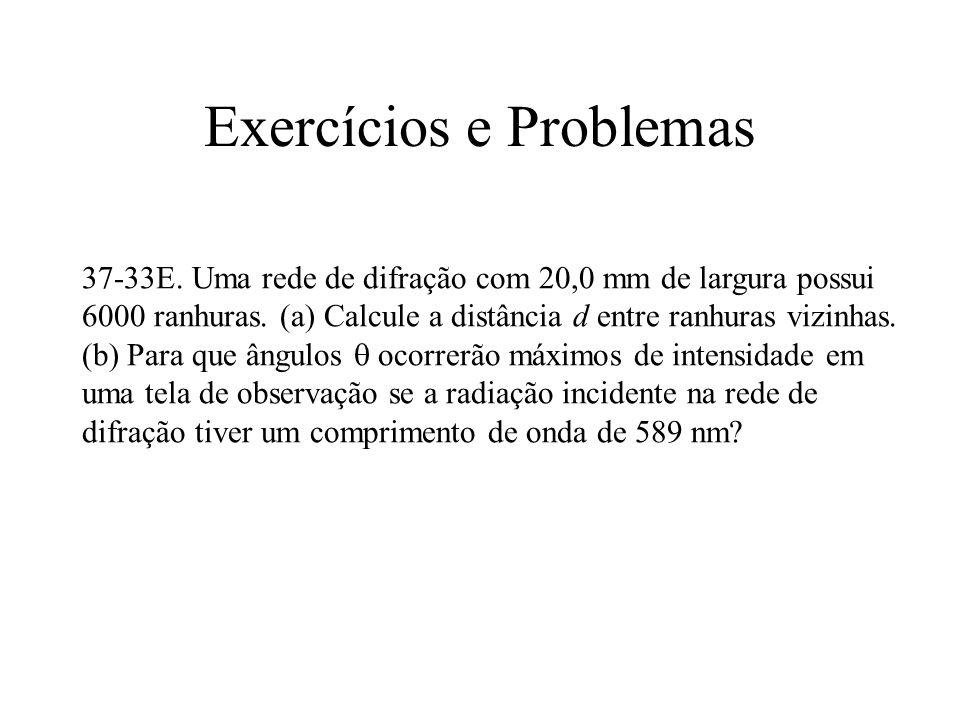 Exercícios e Problemas 37-33E. Uma rede de difração com 20,0 mm de largura possui 6000 ranhuras. (a) Calcule a distância d entre ranhuras vizinhas. (b