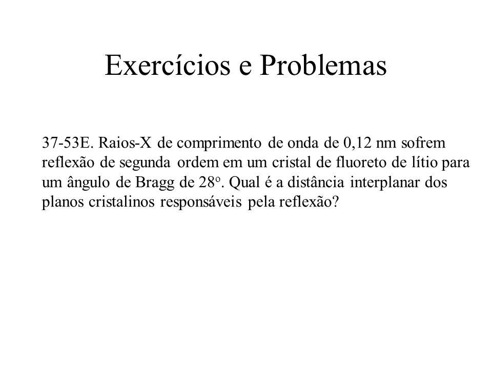 Exercícios e Problemas 37-53E. Raios-X de comprimento de onda de 0,12 nm sofrem reflexão de segunda ordem em um cristal de fluoreto de lítio para um â
