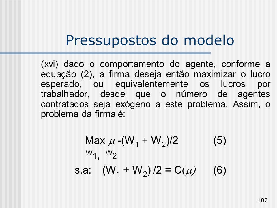 107 Pressupostos do modelo (xvi) dado o comportamento do agente, conforme a equação (2), a firma deseja então maximizar o lucro esperado, ou equivalen