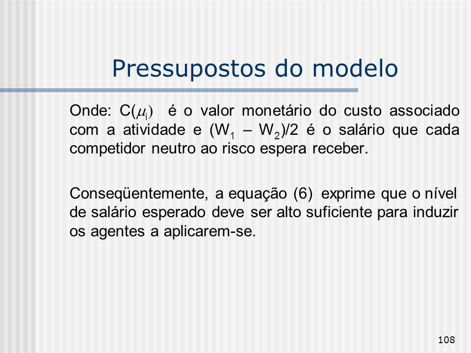 108 Pressupostos do modelo Onde: C( i é o valor monetário do custo associado com a atividade e (W 1 – W 2 )/2 é o salário que cada competidor neutro a