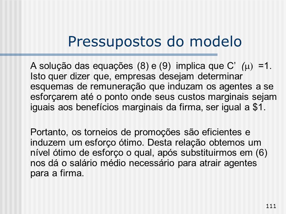 111 Pressupostos do modelo A solução das equações (8) e (9) implica que C ( =1. Isto quer dizer que, empresas desejam determinar esquemas de remuneraç