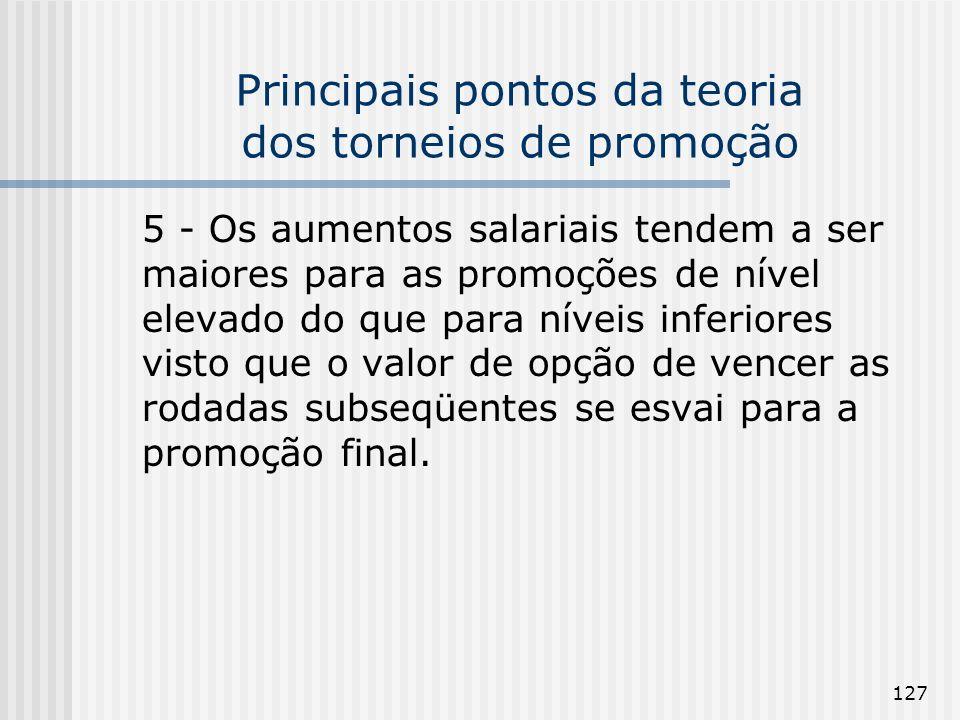 127 Principais pontos da teoria dos torneios de promoção 5 - Os aumentos salariais tendem a ser maiores para as promoções de nível elevado do que para