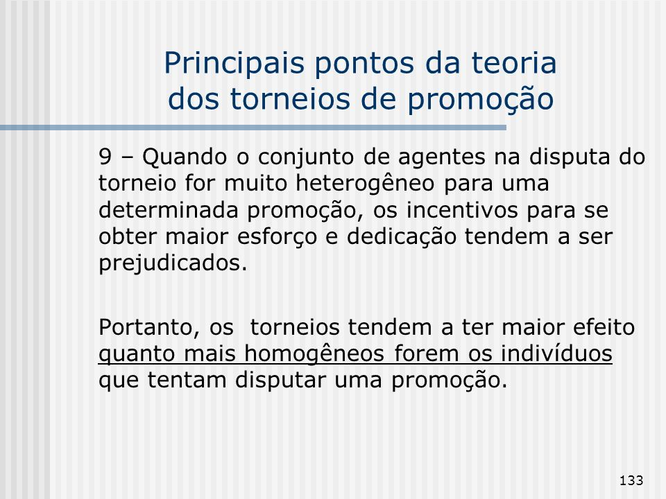 133 Principais pontos da teoria dos torneios de promoção 9 – Quando o conjunto de agentes na disputa do torneio for muito heterogêneo para uma determi