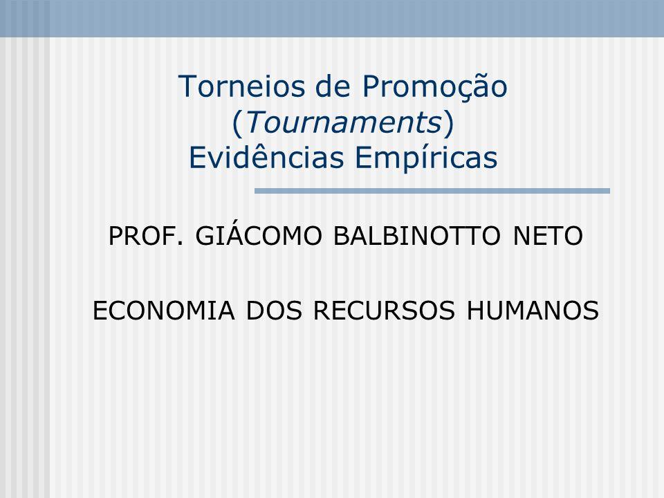 Torneios de Promoção (Tournaments) Evidências Empíricas PROF. GIÁCOMO BALBINOTTO NETO ECONOMIA DOS RECURSOS HUMANOS