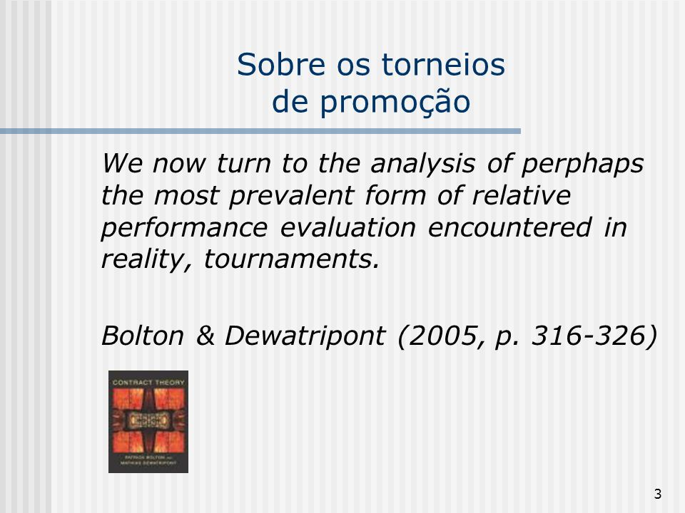 3 Sobre os torneios de promoção We now turn to the analysis of perphaps the most prevalent form of relative performance evaluation encountered in real