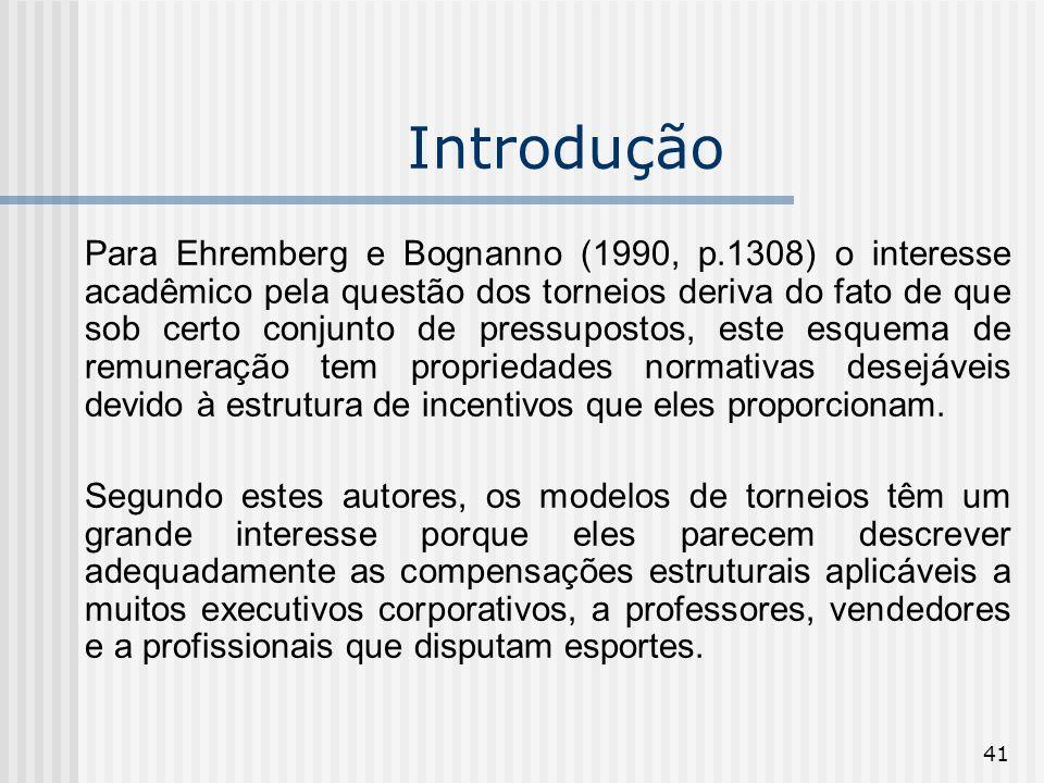 41 Introdução Para Ehremberg e Bognanno (1990, p.1308) o interesse acadêmico pela questão dos torneios deriva do fato de que sob certo conjunto de pre