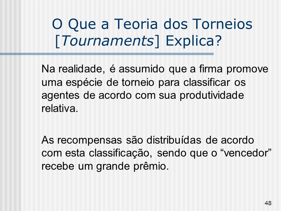 48 O Que a Teoria dos Torneios [Tournaments] Explica? Na realidade, é assumido que a firma promove uma espécie de torneio para classificar os agentes