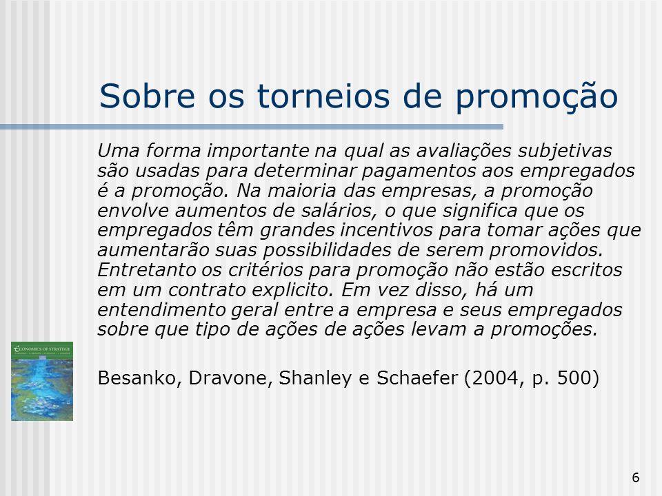 67 Características dos Torneios de Promoção A estrutura salarial e suas recompensas implícitas pelas promoções induzem os agentes a alocarem esforço e conseqüentemente a aumentarem os lucros das firmas.