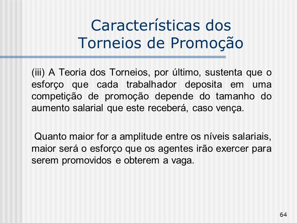 64 Características dos Torneios de Promoção (iii) A Teoria dos Torneios, por último, sustenta que o esforço que cada trabalhador deposita em uma compe