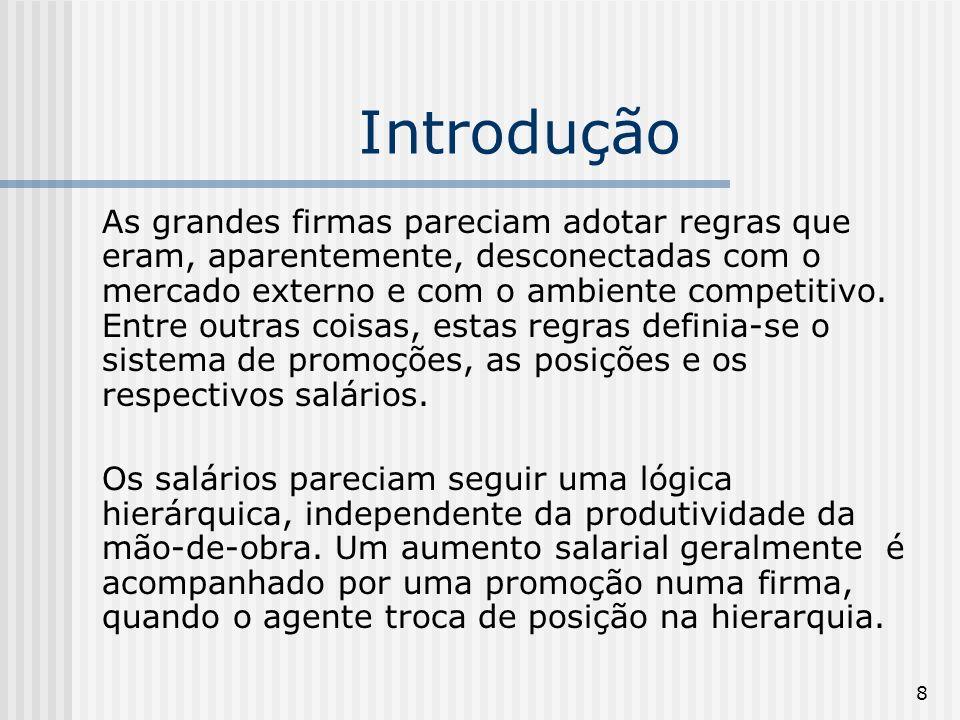 9 Introdução Em algumas grandes firmas, segundo Cahuc & Zylberberg (2004, p.