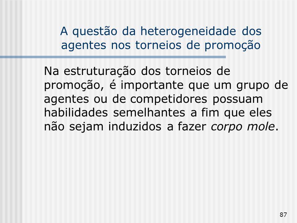87 A questão da heterogeneidade dos agentes nos torneios de promoção Na estruturação dos torneios de promoção, é importante que um grupo de agentes ou
