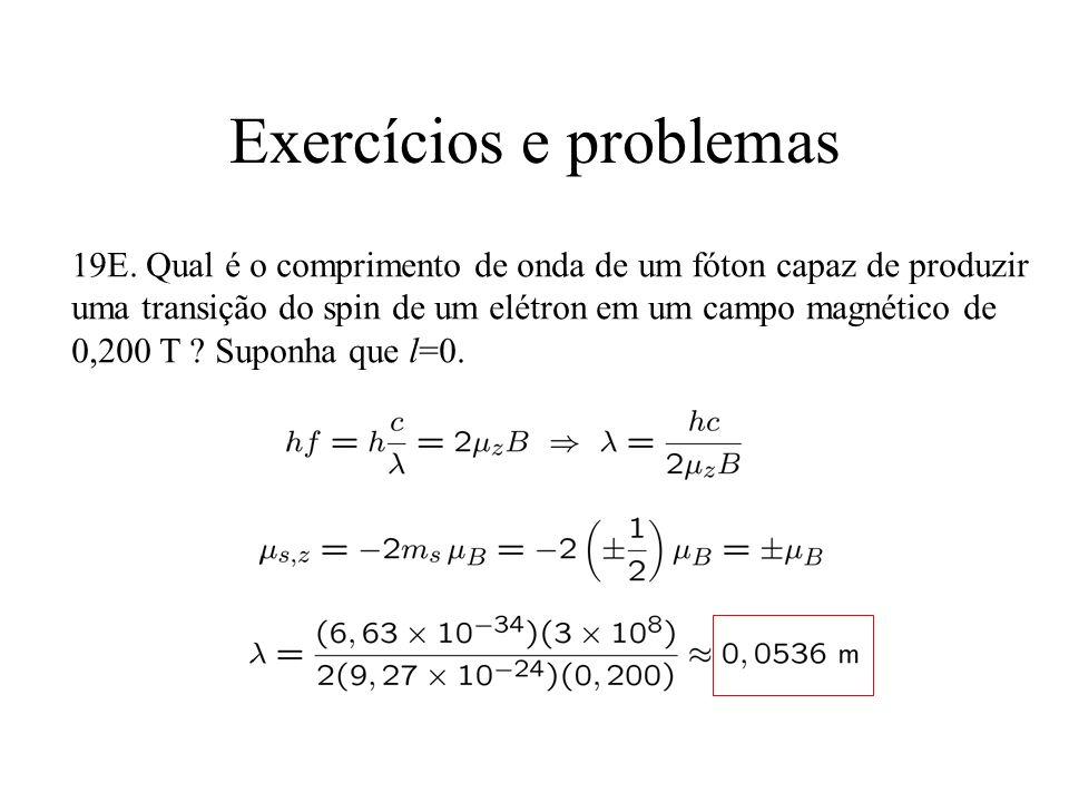Exercícios e problemas 19E. Qual é o comprimento de onda de um fóton capaz de produzir uma transição do spin de um elétron em um campo magnético de 0,