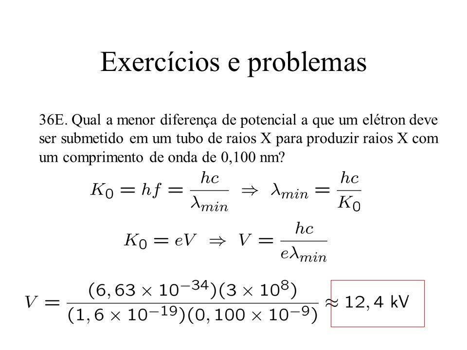 Exercícios e problemas 36E. Qual a menor diferença de potencial a que um elétron deve ser submetido em um tubo de raios X para produzir raios X com um