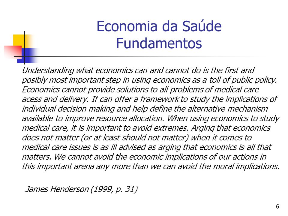 6 Economia da Saúde Fundamentos Understanding what economics can and cannot do is the first and posibly most important step in using economics as a to