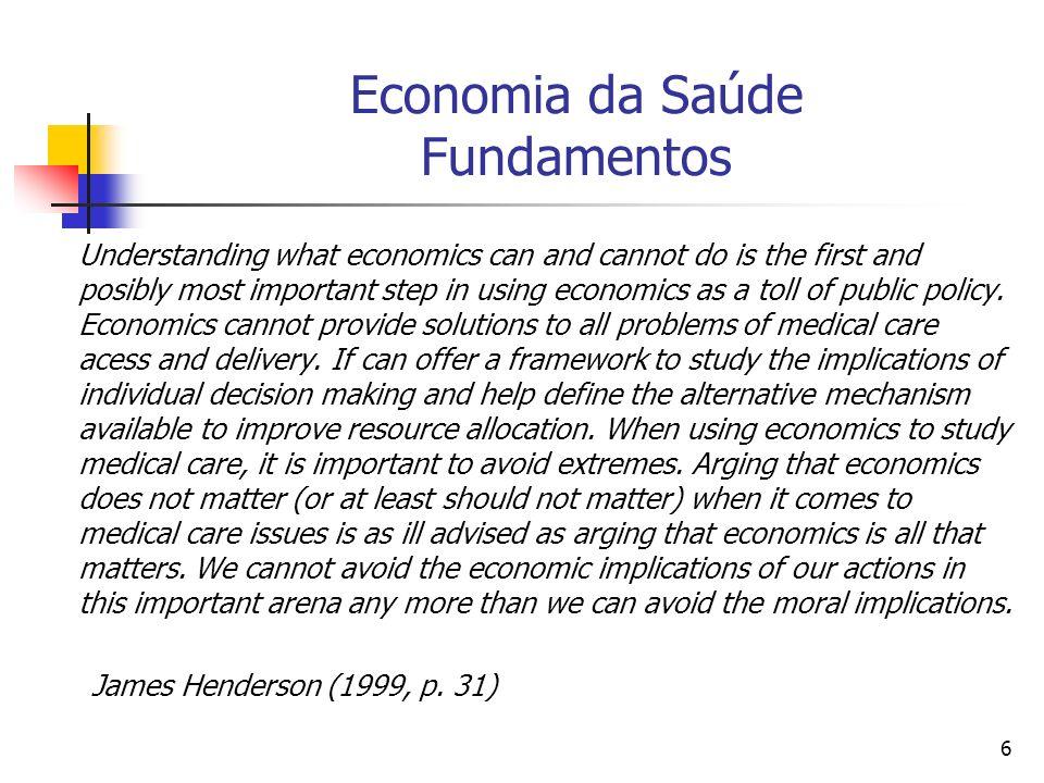 37 Avaliações Econômicas em Saúde Avaliação econômica é: uma análise comparativa dos alternativos cursos de ação tanto em termos de custos como de consequências.